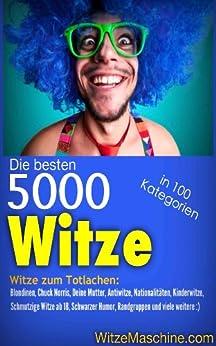 Die besten Witze der Welt: 5000 Witze aus über 100 Kategorien (Illustriertes Witzebuch) von [WitzeMaschine]