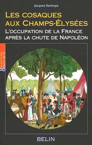 Les cosaques aux Champs-Elysées : L'occupation de la France après la chute de Napoléon