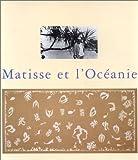 Matisse et l'oceanie (Catalogue de l'exposition du musée Matisse-le Cateau-Cambresis, 28 mars-28 juin 1998)