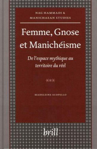 Femme, Gnose ET Manicheisme: De L'Espace Mythique Au Territoire Du Reel (Nag Hammadi and Manichaean Studies) par Madeleine Scopello