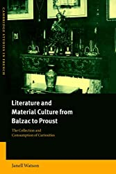 Lit Material Cult Balzac to Proust: The Collection and Consumption of Curiosities (Cambridge Studies in French)
