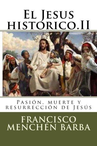 El Jesus historico.II: Pasión, muerte y resurrección de Jesús: Volume 2 (El Jesús histórico)