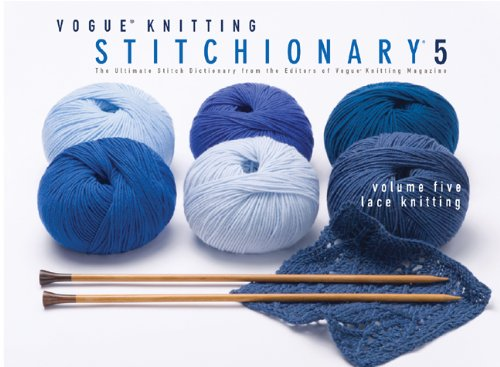 Lace Knitting: The Ultimate Stitch Dictionary from the Editors of Vogue Knitting Magazine (Vogue Stitchionary, Band 5) (Band Muster Stricken)