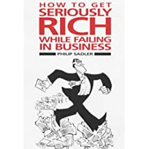 How to Get Seriously Rich While Failing in Business: A Fat Cat's Guide to Management