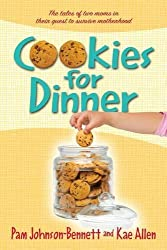 Cookies for Dinner: The Tales of Two Moms in Their Quest to Survive Motherhood by Pam Johnson-Bennett (2011-07-06)