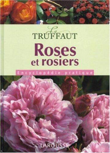 Roses et rosiers : Encyclopédie pratique par Patrick Mioulane
