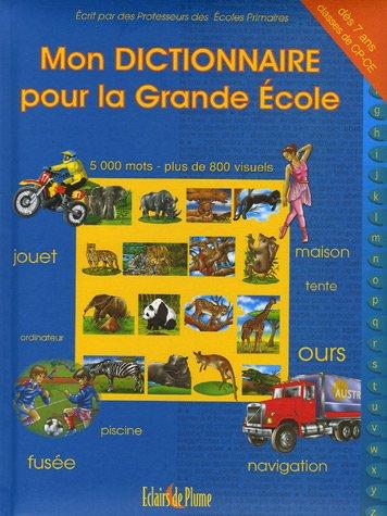 Mon Dictionnaire pour la Grande Ecole : 5000 Mots par Eclairs de Plume
