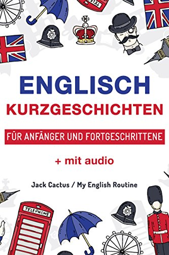 Englisch: Kurzgeschichten für Anfänger und Fortgeschrittene (mit Audioaufnahmen): Verbessere deine englische Aussprache, Lese- und Hörfähigkeit. (Englisch für Anfänger Book 2) (English Edition)