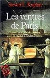 Les Ventres de Paris. Pouvoir et approvisionnement dans la France d'ancien regime
