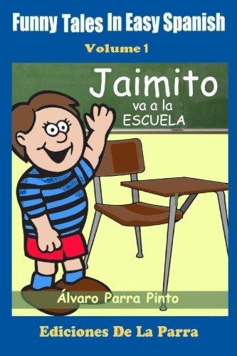 Portada del libro Funny Tales in Easy Spanish Volume 1: Jaimito va a la escuela (Spanish Edition) by Alvaro Parra Pinto (2014-10-22)