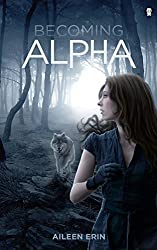 Becoming Alpha: Volume 1 (Alpha Girl) by Aileen Erin (2013-11-01)