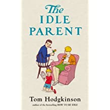 The Idle Parent: Why Less Means More When Raising Kids