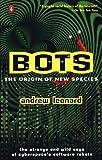 Bots: The Origin of a New Species