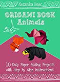 Origami Book. Animals: 10 Easy Paper Folding Projects With Step By Step Instructions (English Edition)