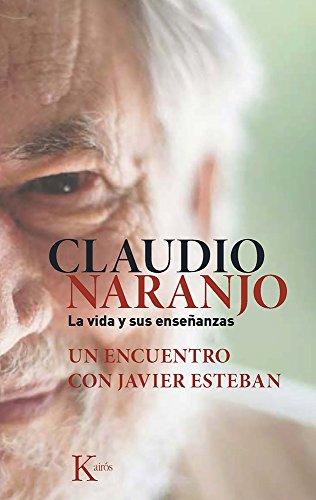 Claudio Naranjo. La vida y sus enseñanzas (Sabiduría perenne) por Javier Esteban Guinea