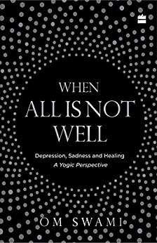When All Is Not Well: Depression, Sadness and Healing - A Yogic Perspective by [Om, Swami]