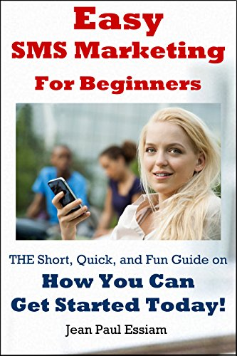 Easy SMS Marketing For Beginners -  THE Short, Quick, and Fun Guide on  How You Can Get Started Today! (English Edition)