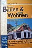 Bauen & Wohnen: Das komplette Handbuch für Hausbau, Wohnungskauf, Miete, Finanzierung und Förderung