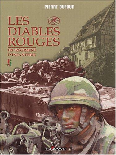 Les Diables rouges : 152e Régiment d'Infanterie par Pierre Dufour