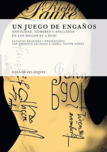 Descargar Libro Un juego de engaños: Movilidad, nombres y apellidos en los siglos XV a XVIII (Collection de la Casa de Velázquez) de Gregorio Salinero