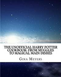 The Unofficial Harry Potter Cookbook: From Muggles To Magical Main Dishes by Gina Meyers (2011-02-15)