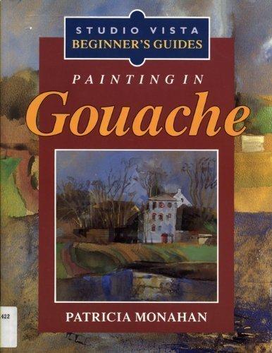 Painting in Gouache (Studio Vista Beginner's Guides) by Patricia Monahan (1993-08-01)