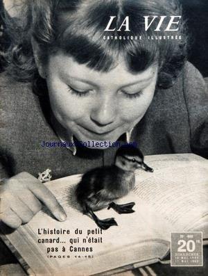 VIE CATHOLIQUE ILLUSTREE (LA) [No 408] du 10/05/1953 - L'HISTOIRE DU PETIT CANARD - QUI N'ETAIT PAS A CANNES - LA LUTTE CONTRE LA NUIT - EQUIPE DE LA MISSION OPHTALMOLOGIQUE SAHARIENNE PAR S. ROCHE ET L. SCOUPE