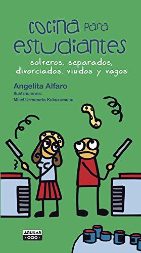 Descargar Libro Cocina Para Estudiantes, Solteros, Separados, Divorciados, Viudos Y Vagos (GASTRONOMIA.) de Angelita Alfaro