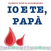 Io e te, papà: Un libro da completare e regalare al papà.