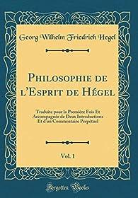 Philosophie de l'esprit de Hégel, tome 1 par Georg Wilhelm Friedrich Hegel