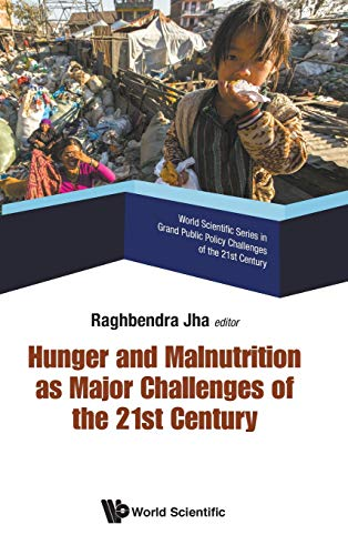 Hunger and Malnutrition as Major Challenges of the 21st Century (World Scientific Series in Grand Public Policy Challenges of the 21st Century, Band 3)