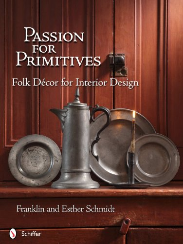 Passion for Primitives: Folk Decor for Interior (Folk Primitive Decor)