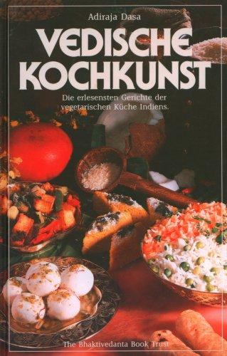 Vedische Kochkunst. Die erlesensten Gerichte der vegetarischen Küche Indiens