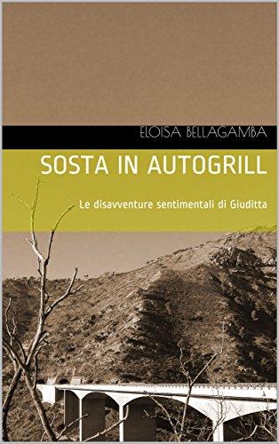 sosta-in-autogrill-le-disavventure-sentimentali-di-giuditta-italian-edition