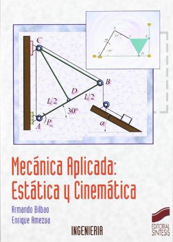Mecánica aplicada: estática y cinemática (Síntesis ingeniería) por Armando Bilbao Sagarduy