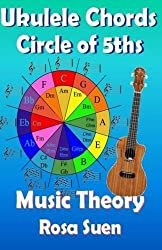 Music Theory - Ukulele Chord Theory - Circle of Fifths (Learn Piano With Rosa) by Rosa Suen (2014-07-04)