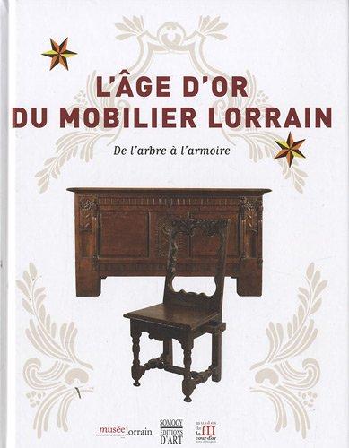 L'âge d'or du mobilier lorrain : De l'arbre à l'armoire