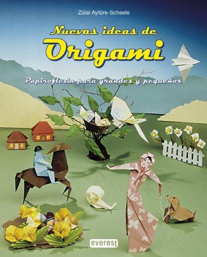 Nuevas ideas de Origami: Papiroflexia para grandes y pequeños por Aytüre Scheele Zülal