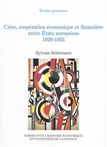Crise, coopération économique et financière entre États européens, 1929-1933 (Histoire économique et financière - XIXe-XXe) par Sylvain Schirmann