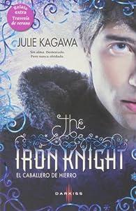 The Iron Knight ; Travesía de verano par Julie Kagawa