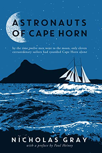 Astronauts of Cape Horn: by the time twelve men went to the moon, only eleven extraordinary sailors had rounded Cape Horn alone (English Edition)