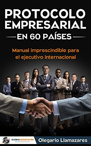 Protocolo empresarial en 60 países: Manual de protocolo para el ejecutivo internacional (Protocolo y Etiqueta) por Olegario Llamazares