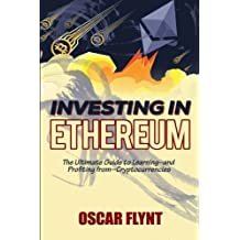 Investing in Ethereum: The Ultimate Guide to Learning--and Profiting from--Cryptocurrencies by Oscar Flynt (2016-07-14)