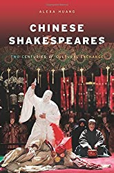 Chinese Shakespeares: Two Centuries of Cultural Exchange (Global Chinese Culture) by Alexa Huang (2009-07-03)