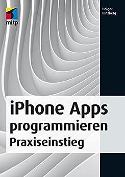 iPhone Apps programmieren: Praxiseinstieg - Zu den neuen Versionen iOS 7 und Xcode 5 (mitp Professional) von [Hinzberg, Holger]