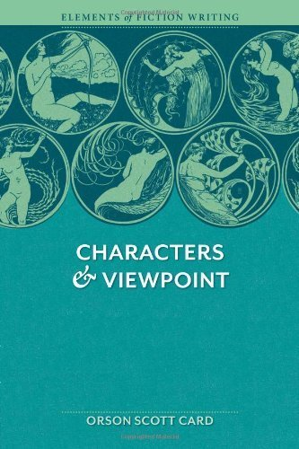 Elements of Fiction Writing - Characters & Viewpoint: Proven advice and timeless techniques for creating compelling characters by an award-winning author by Scott Card, Orson (2011) Paperback