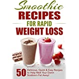Smoothie Recipes for Rapid Weight Loss: 50 Delicious, Quick & Easy Recipes to Help Melt Your Damn Stubborn Fat Away!: free weight loss books, smoothies ... recipe book Book 1) (English Edition)