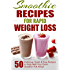 Smoothie Recipes for Rapid Weight Loss: 50 Delicious, Quick & Easy Recipes to Help Melt Your Damn Stubborn Fat Away!: free weight loss books, smoothies ... weight loss, smoothie recipe book Book 1)