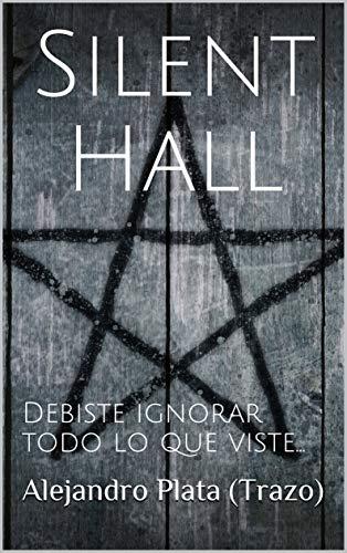Silent Hall: Debiste ignorar todo lo que viste...