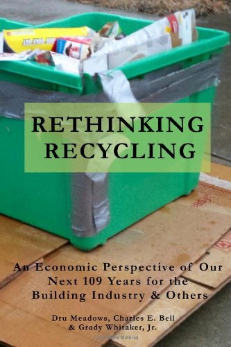 Rethinking Recycling: An Economic Perspective of Our Next 109 Years for the Building Industry & Others: Volume 1 por Ms Dru Meadows